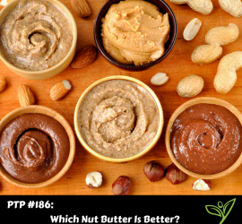 Which Nut Butter Is Better - PTP186