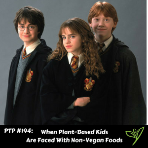 When Plant-Based Kids Are Faced With Non-Vegan Foods - PTP194