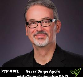 Never Binge Again with Glenn Livingston Ph.D. - PTP197