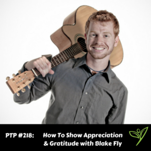 How To Show Appreciation & Gratitude with Blake Fly - PTP218