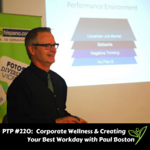 Corporate Wellness & Creating Your Best Workday with Paul Boston - PTP220