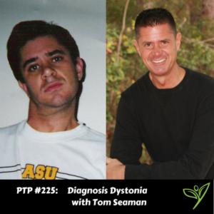 Diagnosis Dystonia with Tom Seaman - PTP225